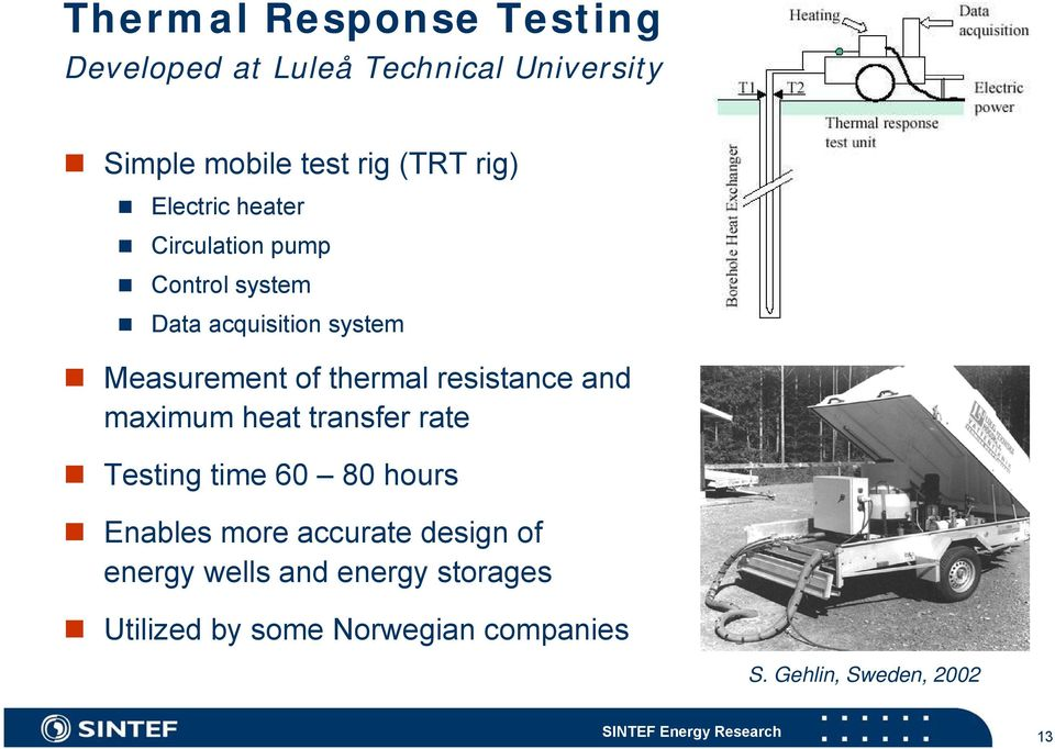 thermal resistance and maximum heat transfer rate Testing time 60 80 hours Enables more accurate