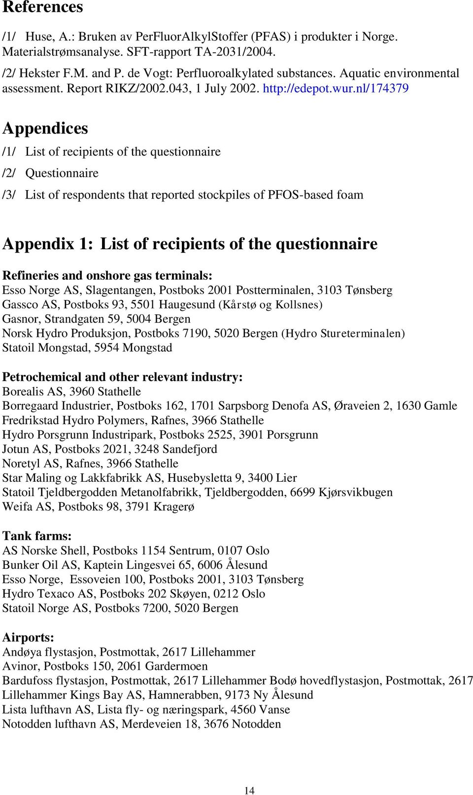 nl/174379 Appendices /1/ List of recipients of the questionnaire /2/ Questionnaire /3/ List of respondents that reported stockpiles of PFOS-based foam Appendix 1: List of recipients of the