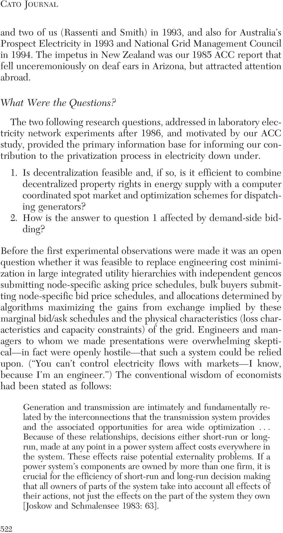 The two following research questions, addressed in laboratory electricity network experiments after 1986, and motivated by our ACC study, provided the primary information base for informing our