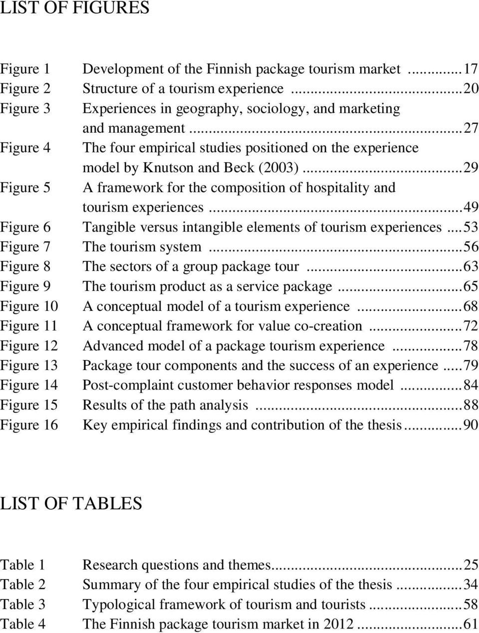 .. 29 Figure 5 A framework for the composition of hospitality and tourism experiences... 49 Figure 6 Tangible versus intangible elements of tourism experiences... 53 Figure 7 The tourism system.