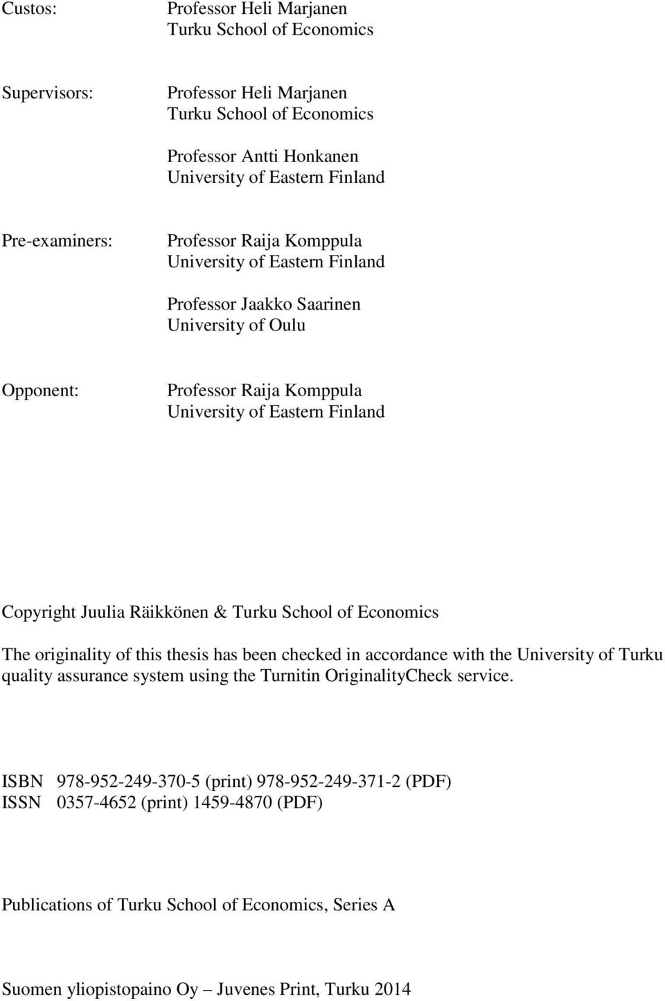 & Turku School of Economics The originality of this thesis has been checked in accordance with the University of Turku quality assurance system using the Turnitin OriginalityCheck service.
