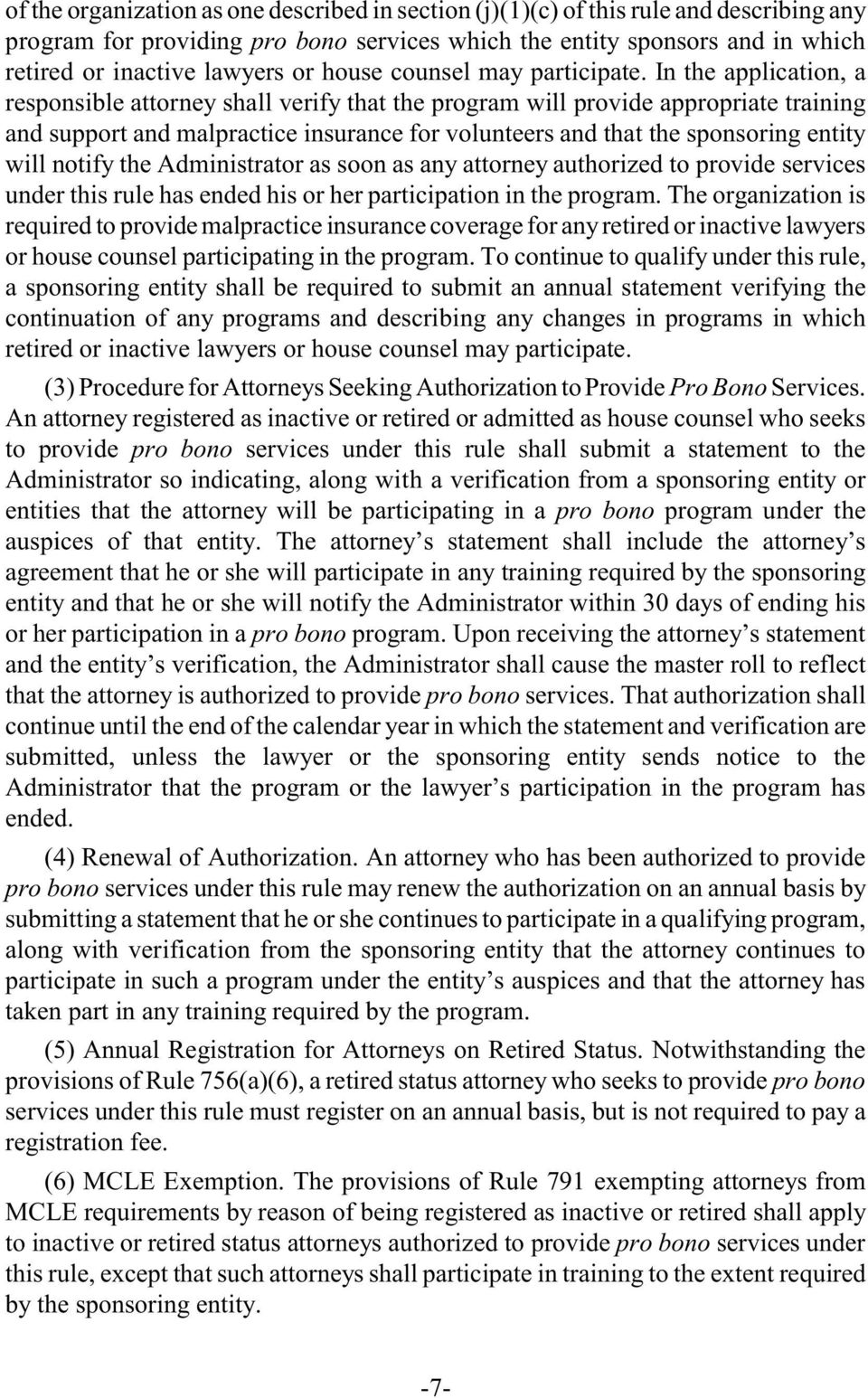 In the application, a responsible attorney shall verify that the program will provide appropriate training and support and malpractice insurance for volunteers and that the sponsoring entity will