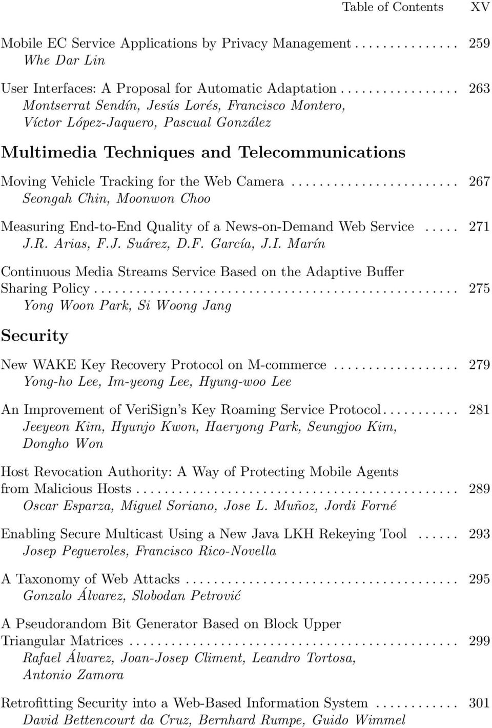 .. 267 Seongah Chin, Moonwon Choo Measuring End-to-End Quality of a News-on-Demand Web Service... 271 J.R. Arias, F.J. Suárez, D.F. García, J.I.