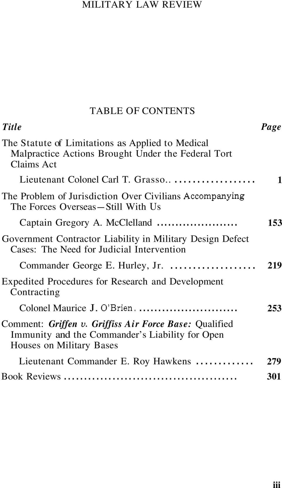 .. 153 Government Contractor Liability in Military Design Defect Cases: The Need for Judicial Intervention Commander George E. Hurley, Jr.