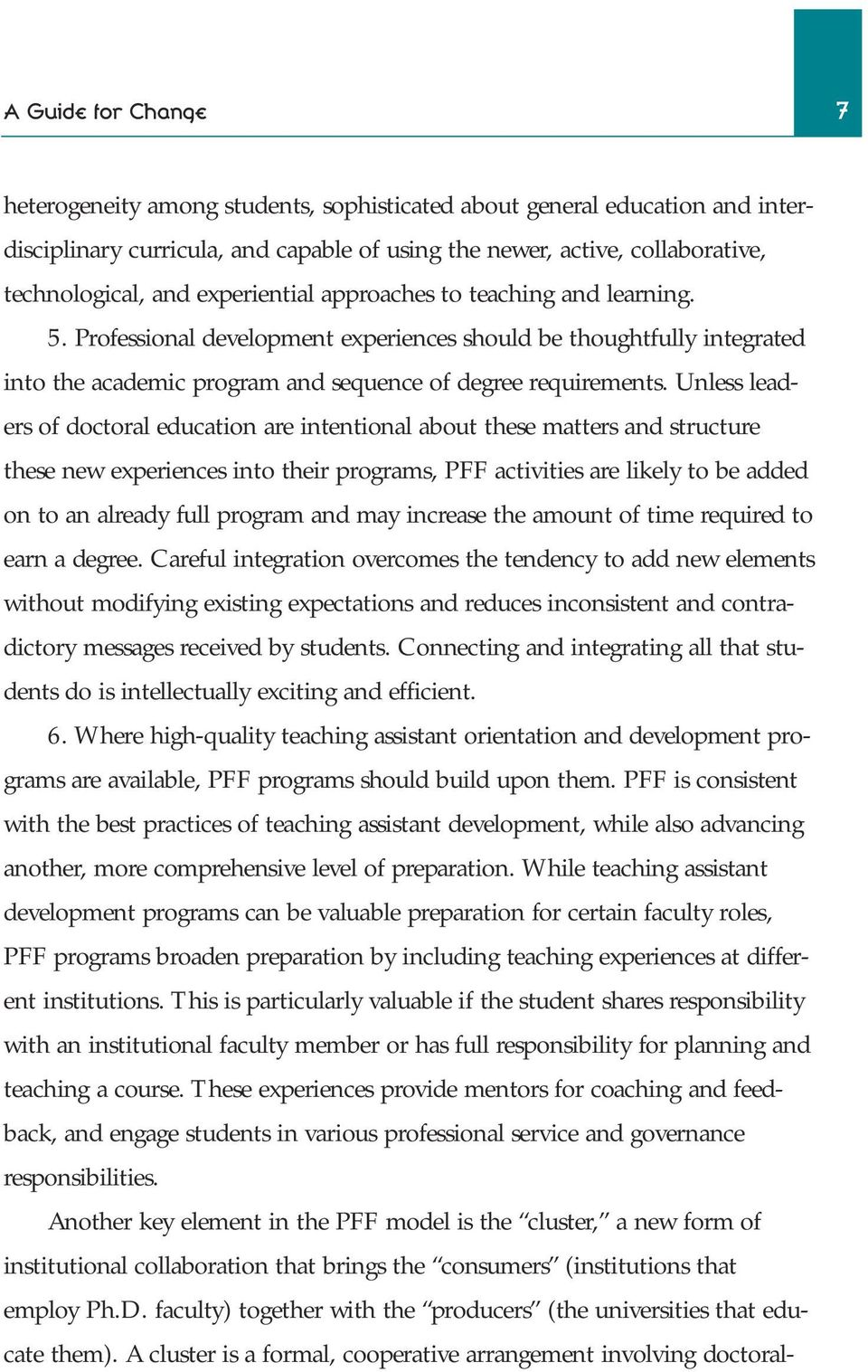 Unless leaders of doctoral education are intentional about these matters and structure these new experiences into their programs, PFF activities are likely to be added on to an already full program