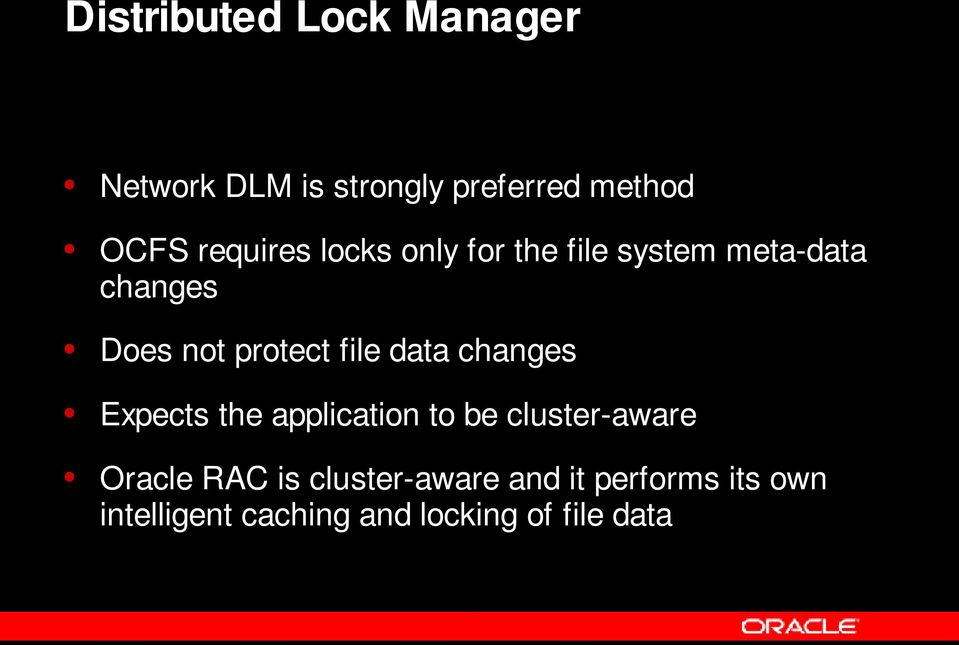 file data changes Expects the application to be cluster-aware Oracle RAC is