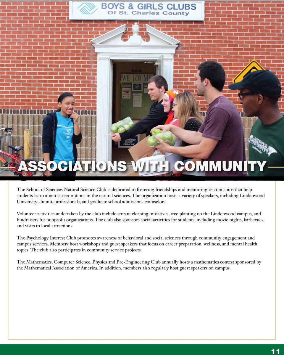 Volunteer activities undertaken by the club include stream cleaning initiatives, tree planting on the Lindenwood campus, and fundraisers for nonprofit organizations.
