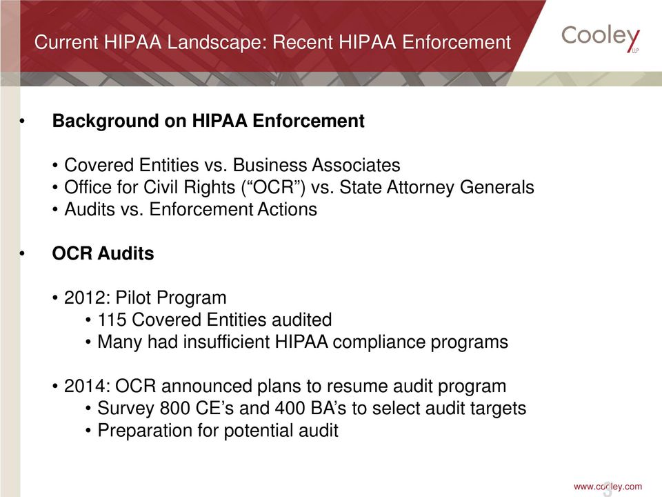 Enforcement Actions OCR Audits 2012: Pilot Program 115 Covered Entities audited Many had insufficient HIPAA