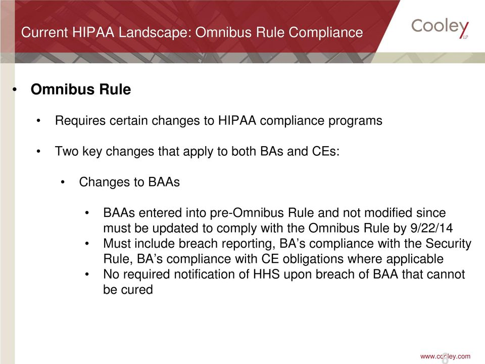 be updated to comply with the Omnibus Rule by 9/22/14 Must include breach reporting, BA s compliance with the Security