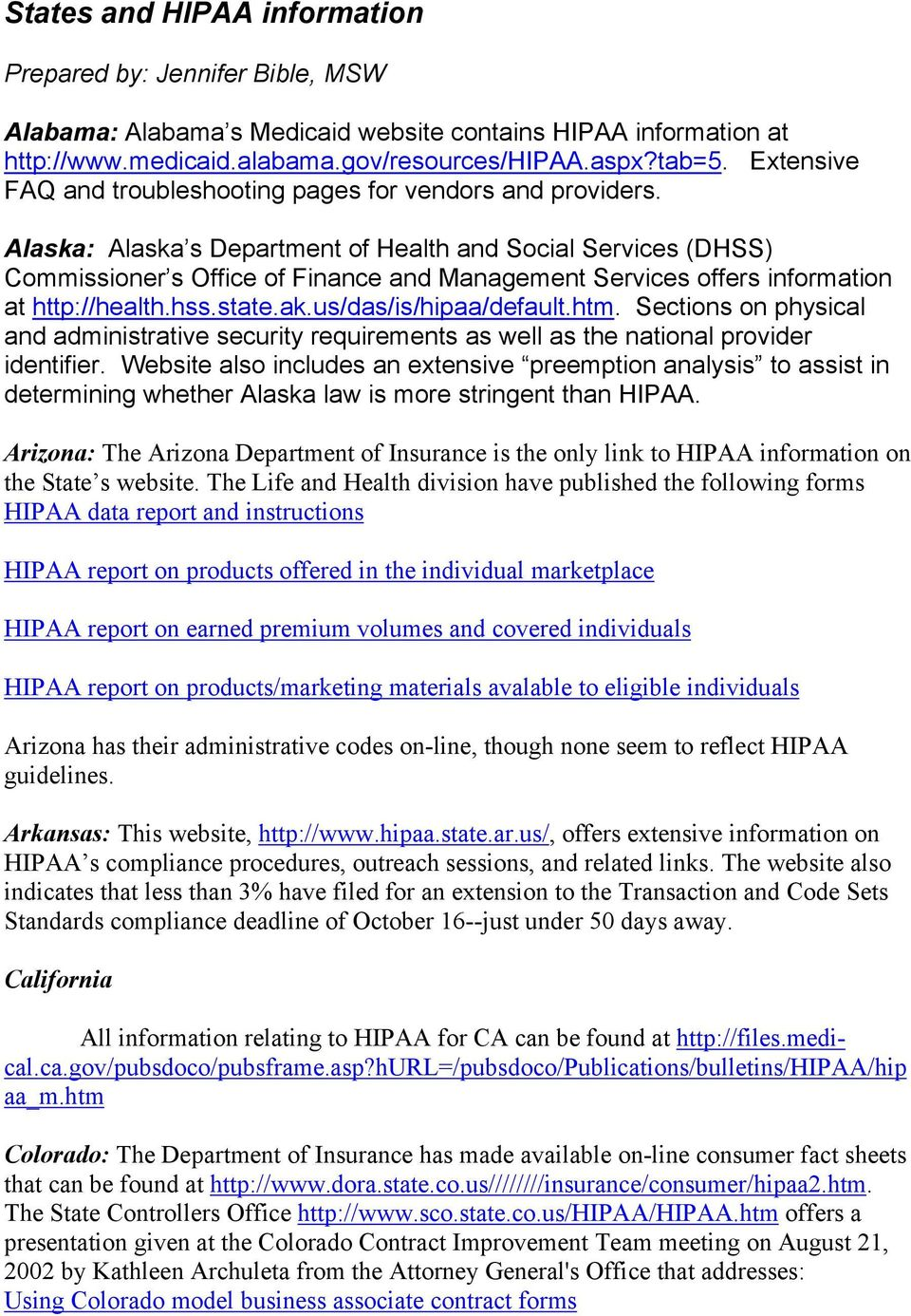 Alaska: Alaska s Department of Health and Social Services (DHSS) Commissioner s Office of Finance and Management Services offers information at http://health.hss.state.ak.us/das/is/hipaa/default.htm.