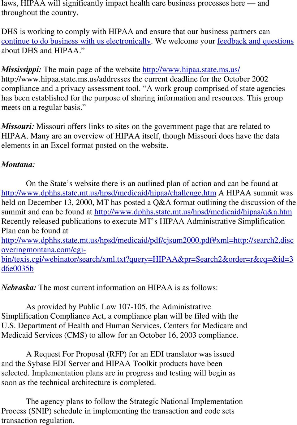 Mississippi: The main page of the website http://www.hipaa.state.ms.us/ http://www.hipaa.state.ms.us/addresses the current deadline for the October 2002 compliance and a privacy assessment tool.