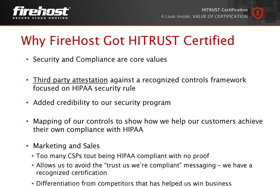 to show how we help our customers achieve their own compliance with HIPAA Marketing and Sales Too many CSPs tout being HIPAA compliant with no proof