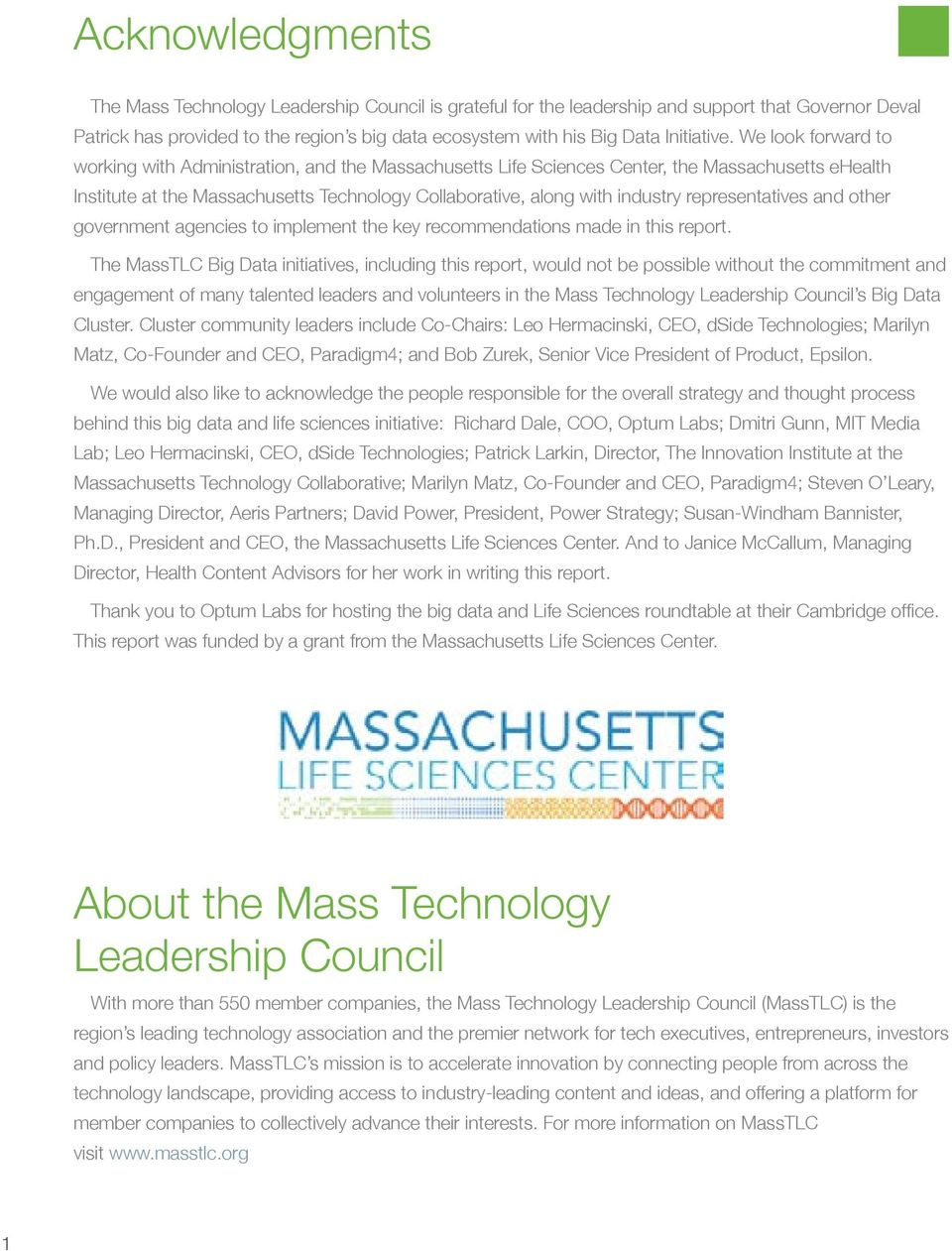 We look forward to working with Administration, and the Massachusetts Life Sciences Center, the Massachusetts ehealth Institute at the Massachusetts Technology Collaborative, along with industry