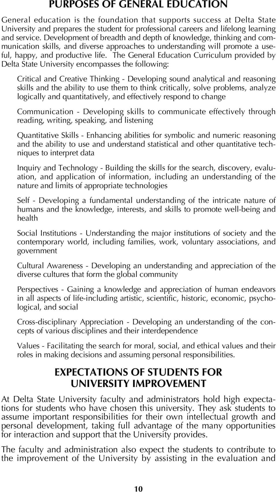 The General Education Curriculum provided by Delta State University encompasses the following: Critical and Creative Thinking - Developing sound analytical and reasoning skills and the ability to use