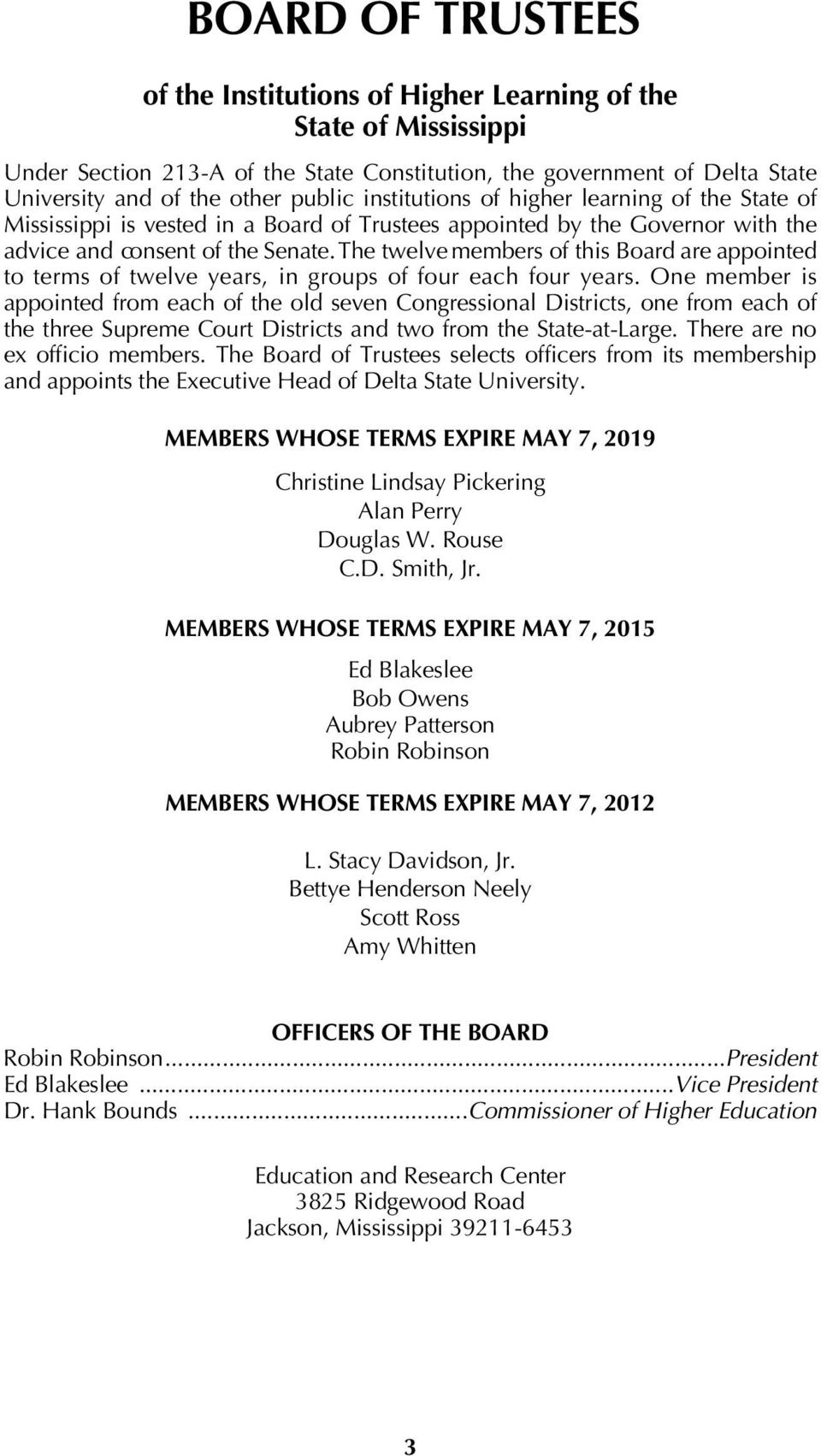 The twelve members of this Board are appointed to terms of twelve years, in groups of four each four years.