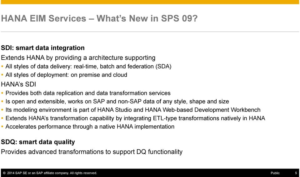 s SDI Provides both data replication and data transformation services Is open and extensible, works on SAP and non-sap data of any style, shape and size Its modeling environment is part of HANA