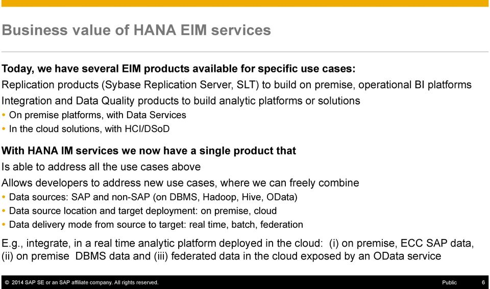 have a single product that Is able to address all the use cases above Allows developers to address new use cases, where we can freely combine Data sources: SAP and non-sap (on DBMS, Hadoop, Hive,