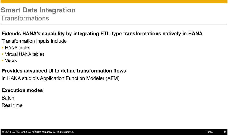 Views Provides advanced UI to define transformation flows In HANA studio s Application Function