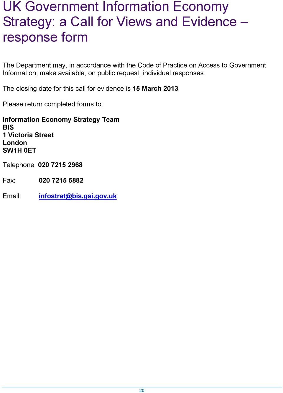 The closing date for this call for evidence is 15 March 2013 Please return completed forms to: Information Economy