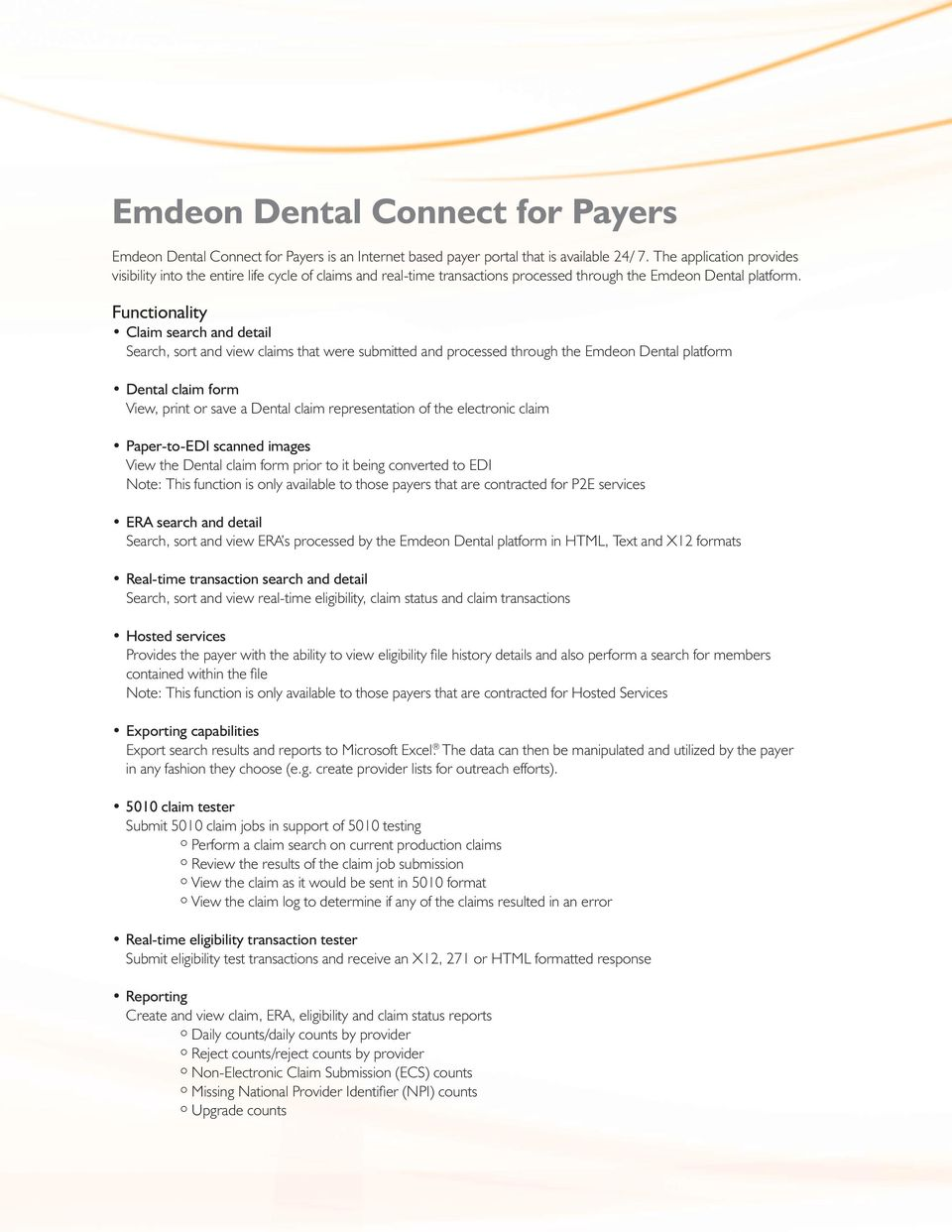 Functionality Claim search and detail Search, sort and view claims that were submitted and processed through the Emdeon Dental platform Dental claim form View, print or save a Dental claim