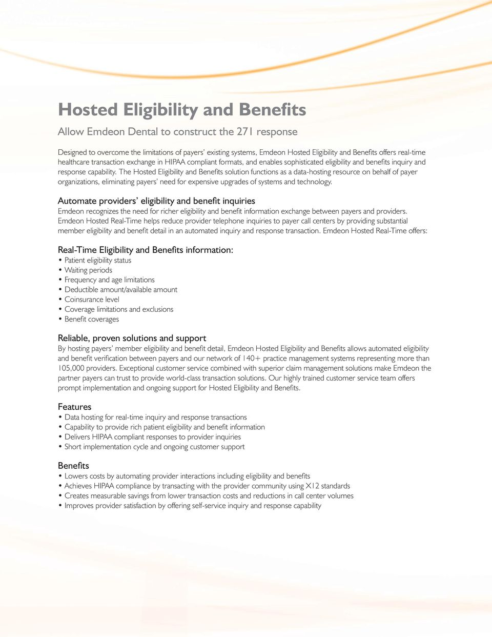 The Hosted Eligibility and Benefits solution functions as a data-hosting resource on behalf of payer organizations, eliminating payers need for expensive upgrades of systems and technology.