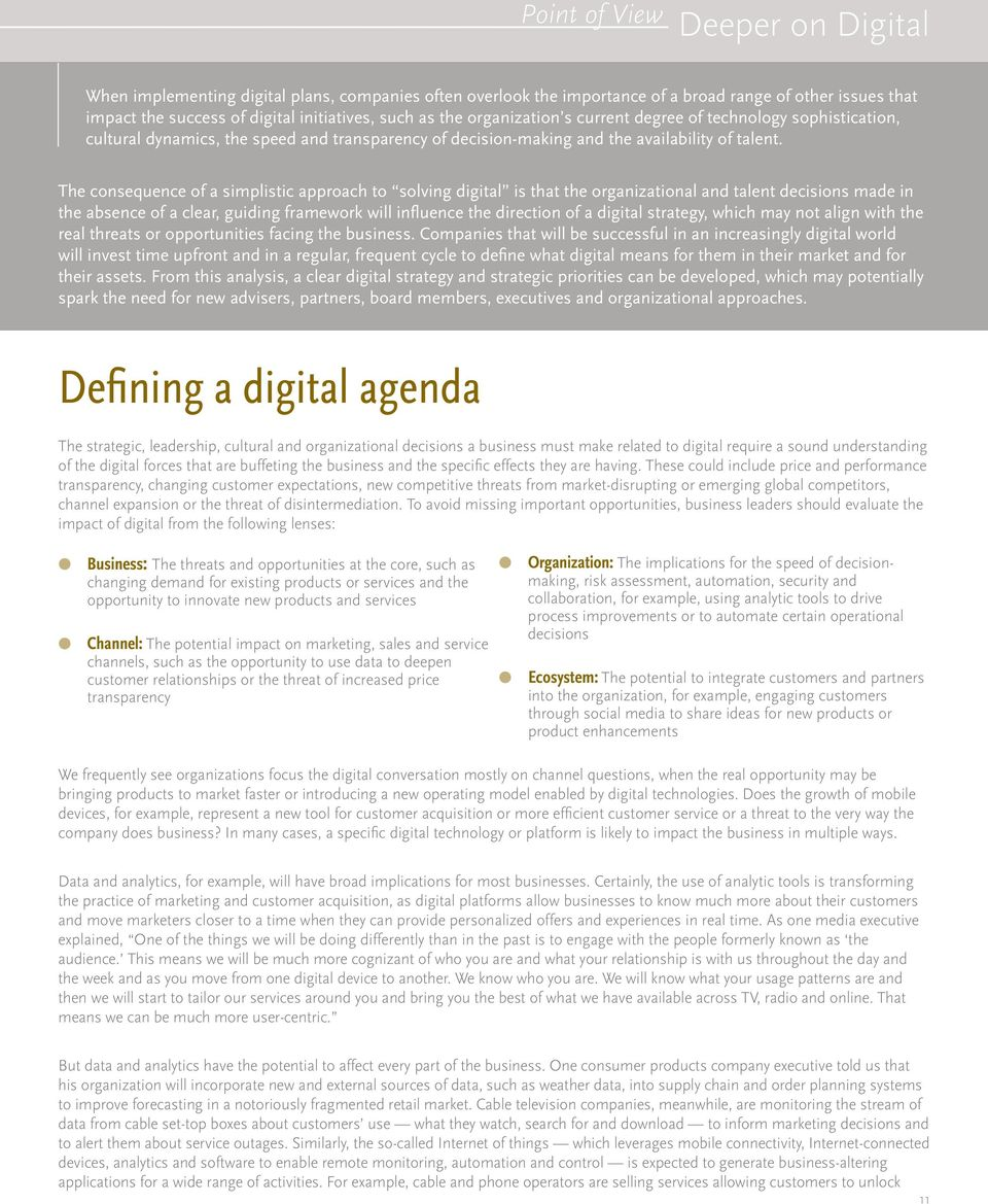 The consequence of a simplistic approach to solving digital is that the organizational and talent decisions made in the absence of a clear, guiding framework will influence the direction of a digital