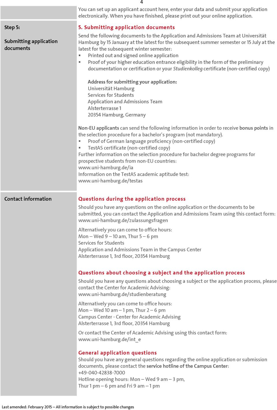 Submitting application documents Send the following documents to the Application and Admissions Team at Universität Hamburg by 15 January at the latest for the subsequent summer semester or 15 July