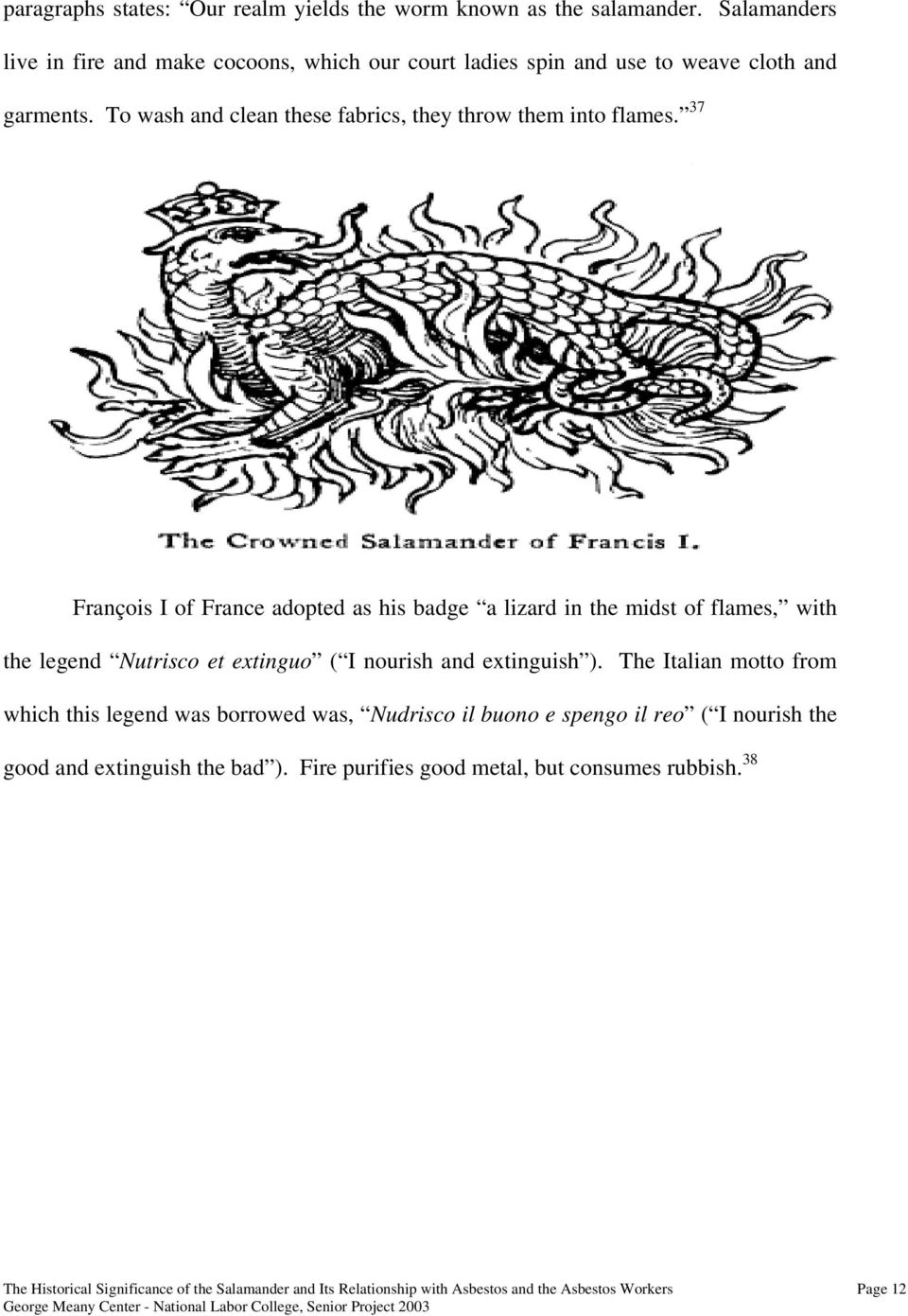 37 François I of France adopted as his badge a lizard in the midst of flames, with the legend Nutrisco et extinguo ( I nourish and extinguish ).