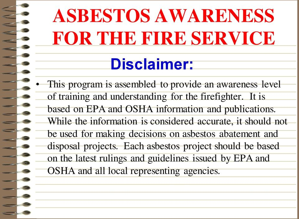 While the information is considered accurate, it should not be used for making decisions on asbestos abatement and