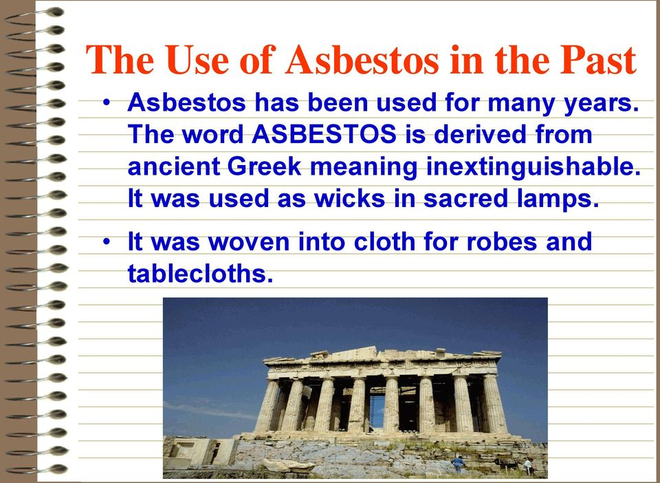 The word ASBESTOS is derived from ancient Greek meaning