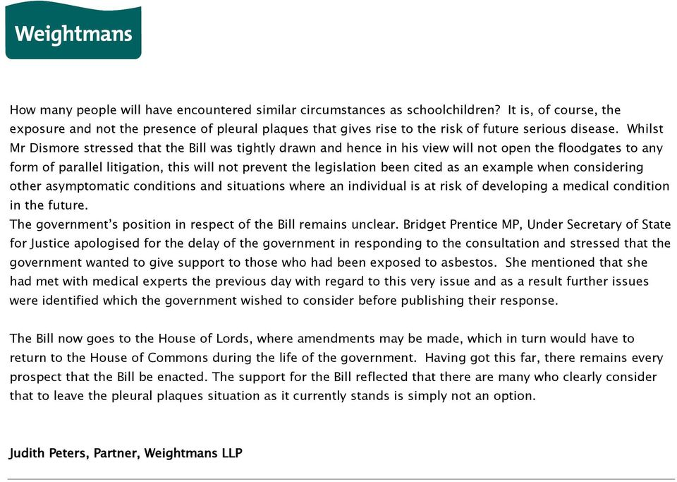 Whilst Mr Dismore stressed that the Bill was tightly drawn and hence in his view will not open the floodgates to any form of parallel litigation, this will not prevent the legislation been cited as