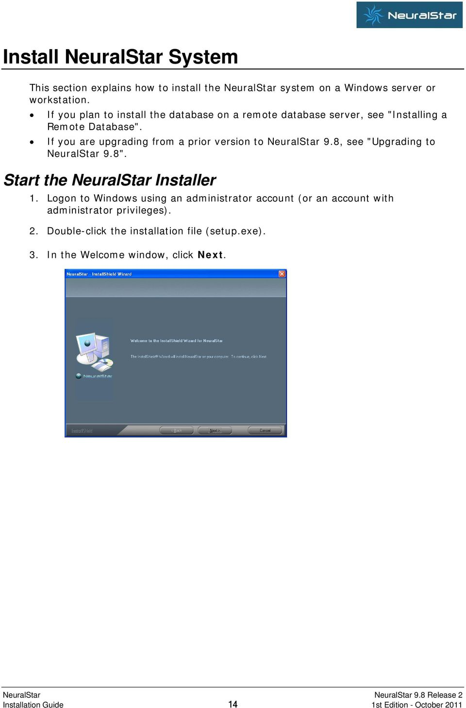 "If you are upgrading from a prior version to NeuralStar 9.8, see ""Upgrading to NeuralStar 9.8"". Start the NeuralStar Installer 1."