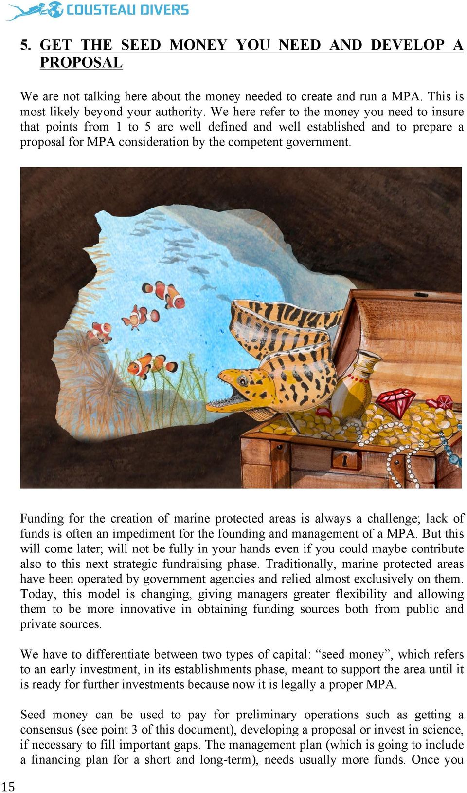 Funding for the creation of marine protected areas is always a challenge; lack of funds is often an impediment for the founding and management of a MPA.