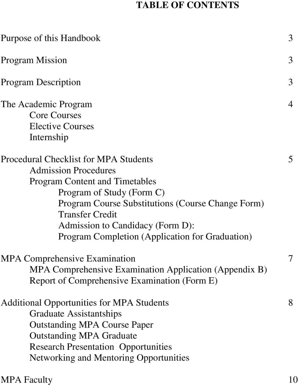 Completion (Application for Graduation) MPA Comprehensive Examination 7 MPA Comprehensive Examination Application (Appendix B) Report of Comprehensive Examination (Form E) Additional