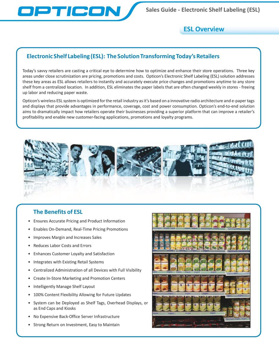 Opticon s Electronic Shelf Labeling (ESL) solution addresses these key areas as ESL allows retailers to instantly and accurately execute price changes and promotions anytime to any store shelf from a