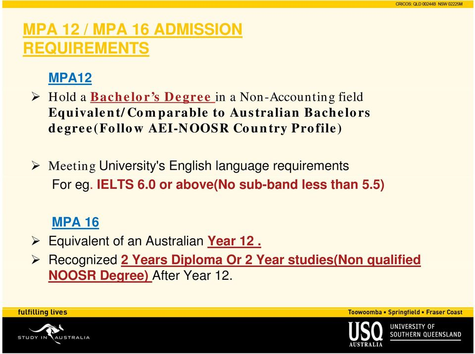 University's English language requirements For eg. IELTS 6.0 or above(no sub-band less than 5.