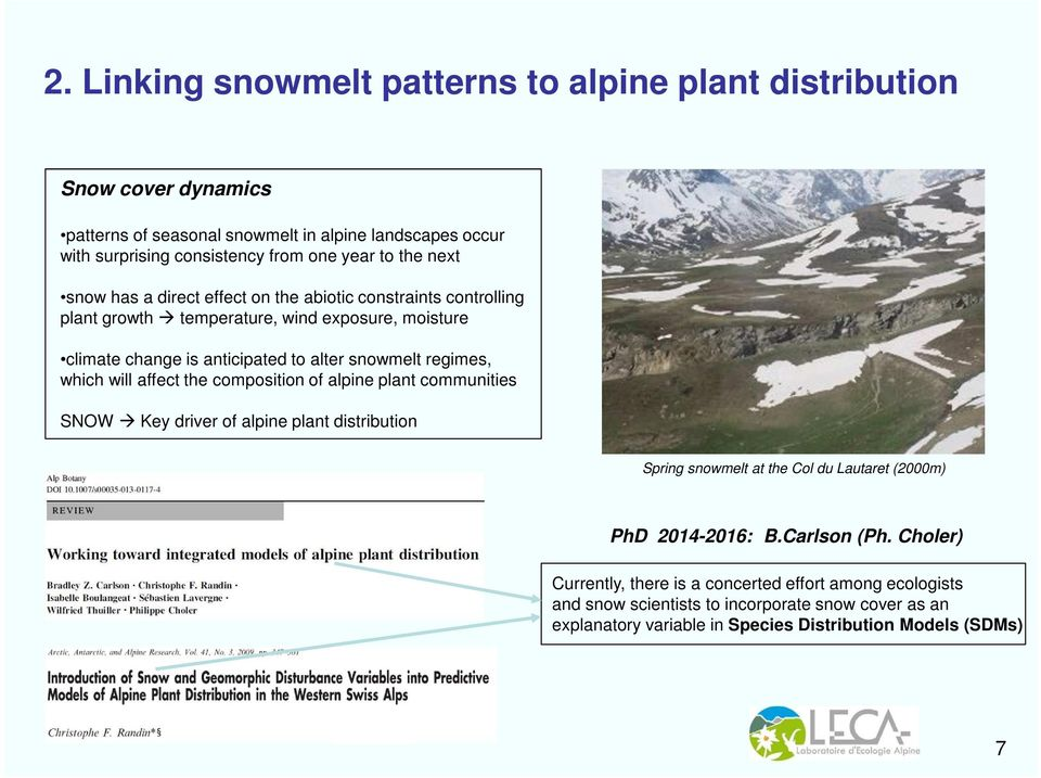 which will affect the composition of alpine plant communities SNOW Key driver of alpine plant distribution Spring snowmelt at the Col du Lautaret (2000m) PhD 2014-2016: B.