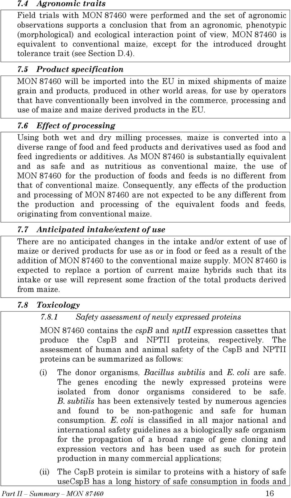 5 Product specification MON 87460 will be imported into the EU in mixed shipments of maize grain and products, produced in other world areas, for use by operators that have conventionally been