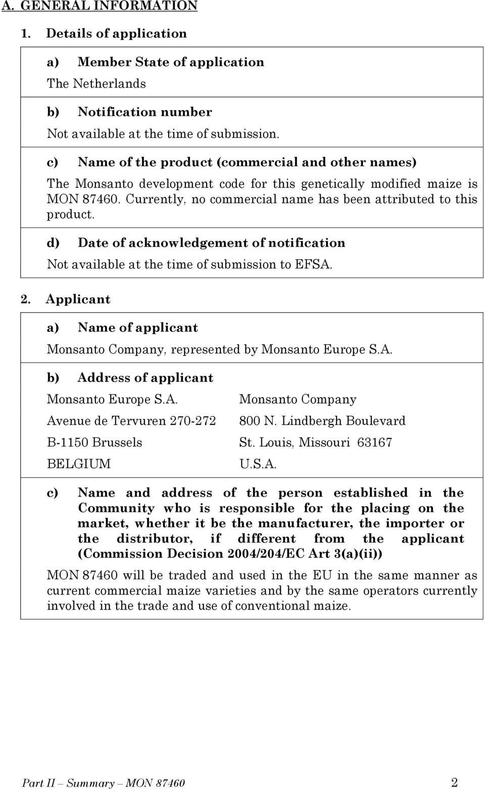 d) Date of acknowledgement of notification Not available at the time of submission to EFSA. 2. Applicant a) Name of applicant Monsanto Company, represented by Monsanto Europe S.A. b) Address of applicant Monsanto Europe S.