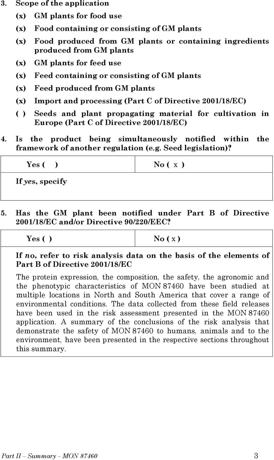 cultivation in Europe (Part C of Directive 2001/18/EC) 4. Is the product being simultaneously notified within the framework of another regulation (e.g. Seed legislation)?