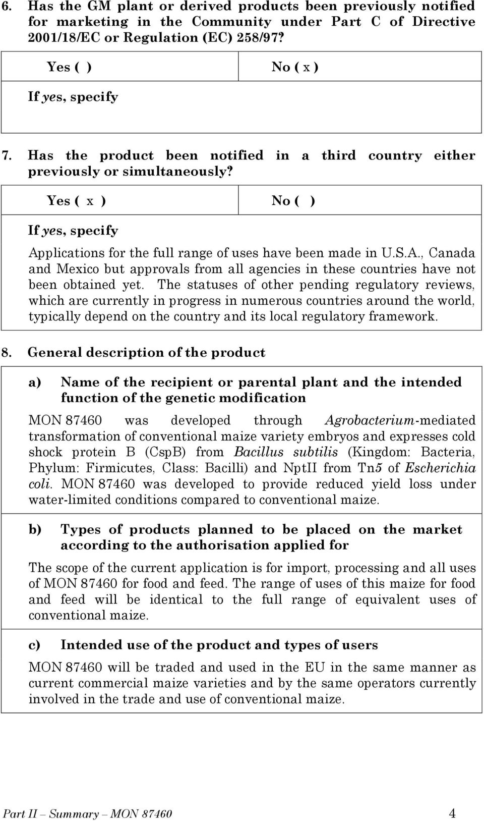 plications for the full range of uses have been made in U.S.A., Canada and Mexico but approvals from all agencies in these countries have not been obtained yet.