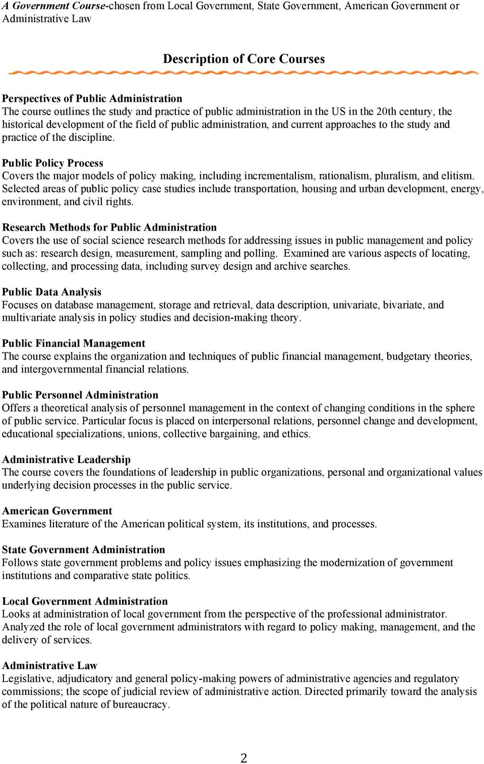 discipline. Public Policy Process Covers the major models of policy making, including incrementalism, rationalism, pluralism, and elitism.