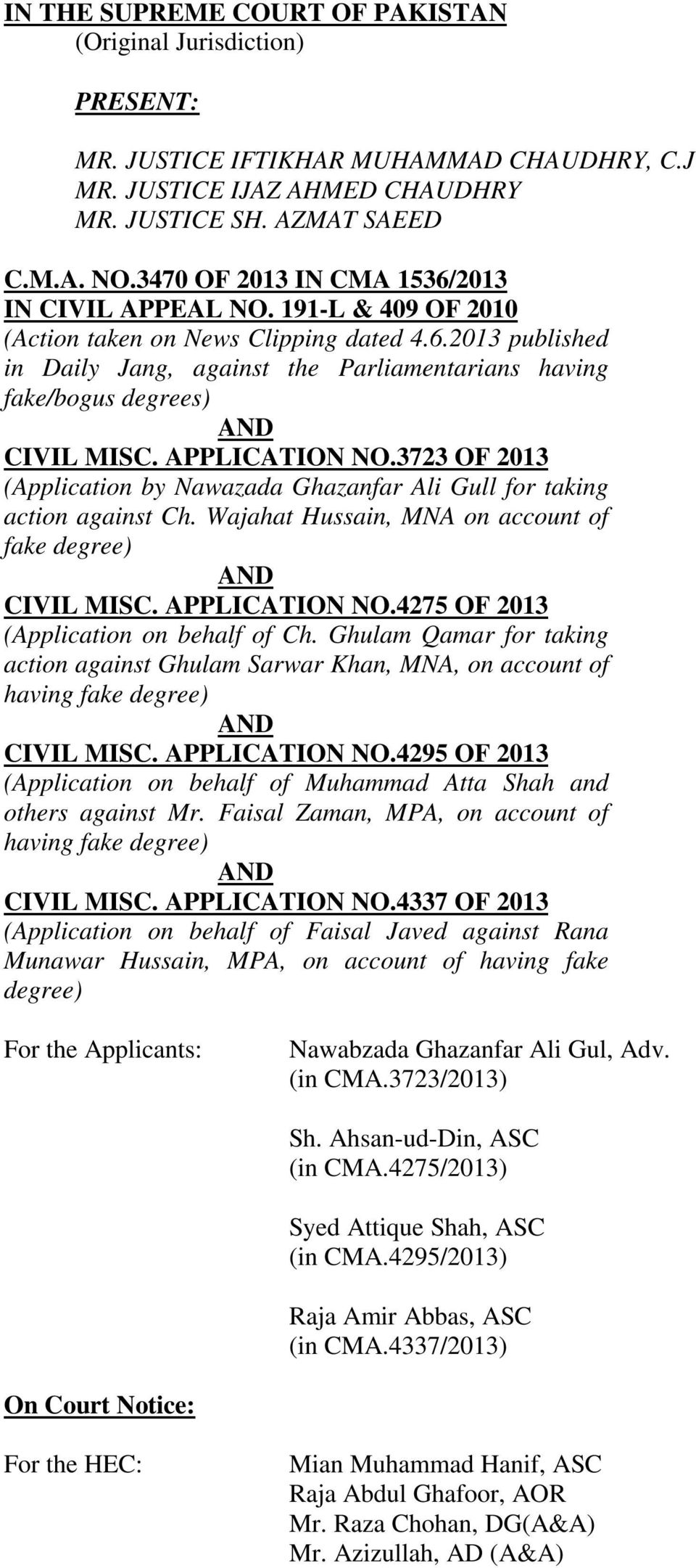 APPLICATION NO.3723 OF 2013 (Application by Nawazada Ghazanfar Ali Gull for taking action against Ch. Wajahat Hussain, MNA on account of fake degree) AND CIVIL MISC. APPLICATION NO.