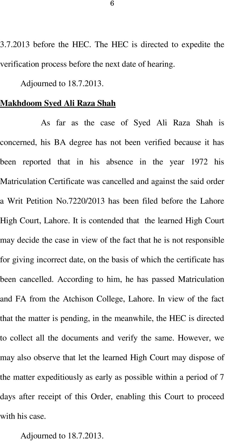 Matriculation Certificate was cancelled and against the said order a Writ Petition No.7220/2013 has been filed before the Lahore High Court, Lahore.