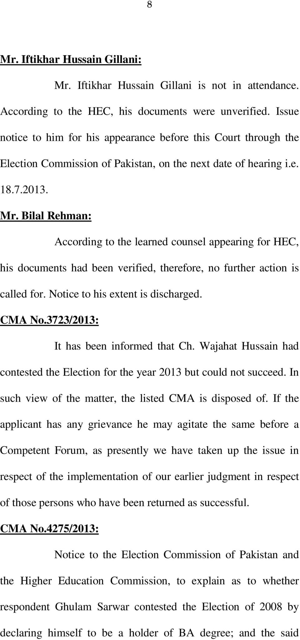 Bilal Rehman: According to the learned counsel appearing for HEC, his documents had been verified, therefore, no further action is called for. Notice to his extent is discharged. CMA No.