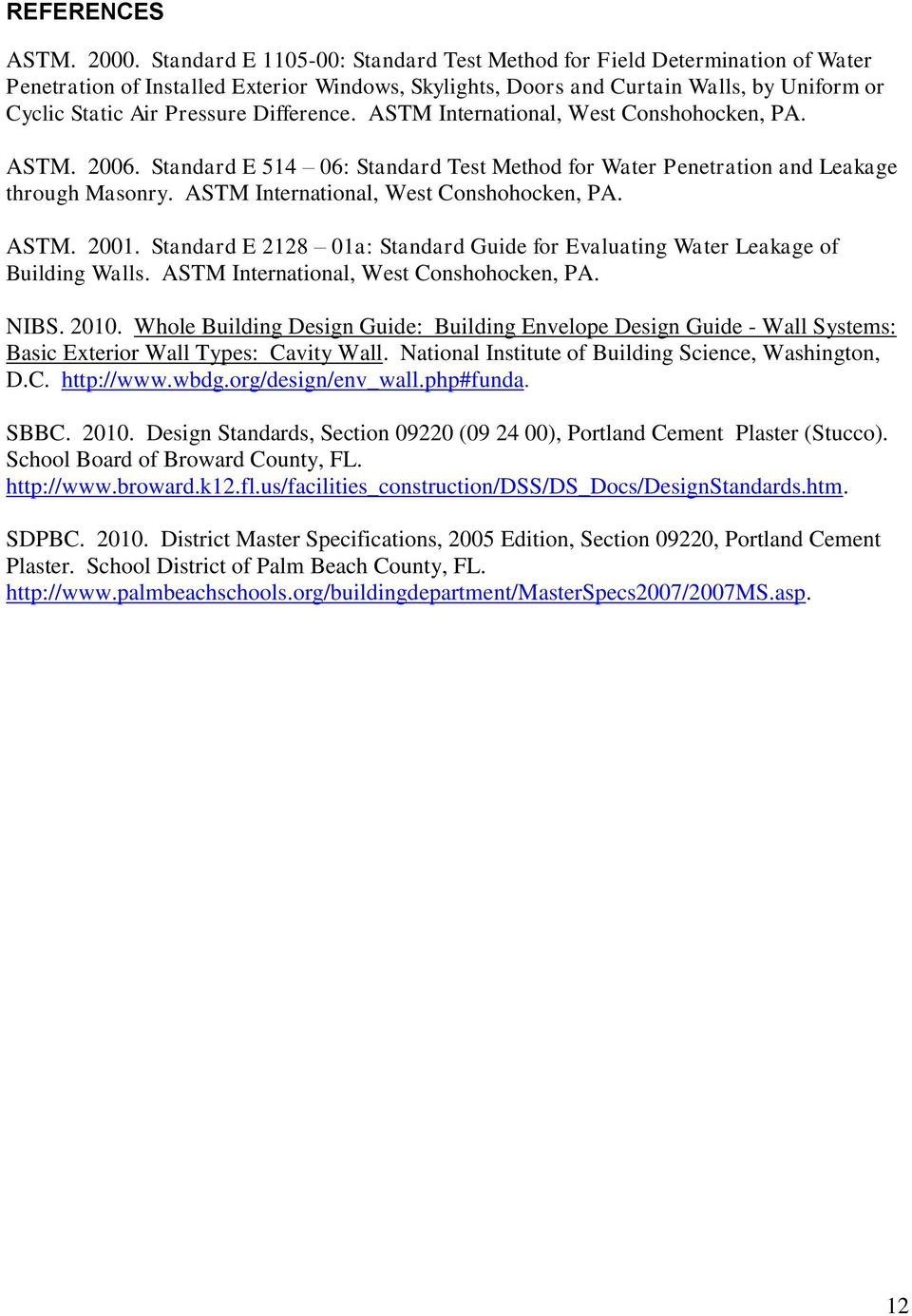 Difference. ASTM International, West Conshohocken, PA. ASTM. 2006. Standard E 514 06: Standard Test Method for Water Penetration and Leakage through Masonry. ASTM International, West Conshohocken, PA. ASTM. 2001.