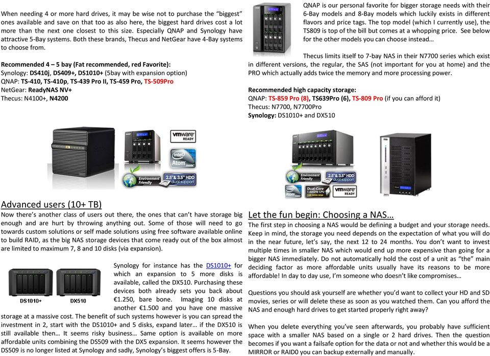 Recommended 4 5 bay (Fat recommended, red Favorite): Synology: DS410j, DS409+, DS1010+ (5bay with expansion option) QNAP: TS-410, TS-410p, TS-439 Pro II, TS-459 Pro, TS-509Pro NetGear: ReadyNAS NV+