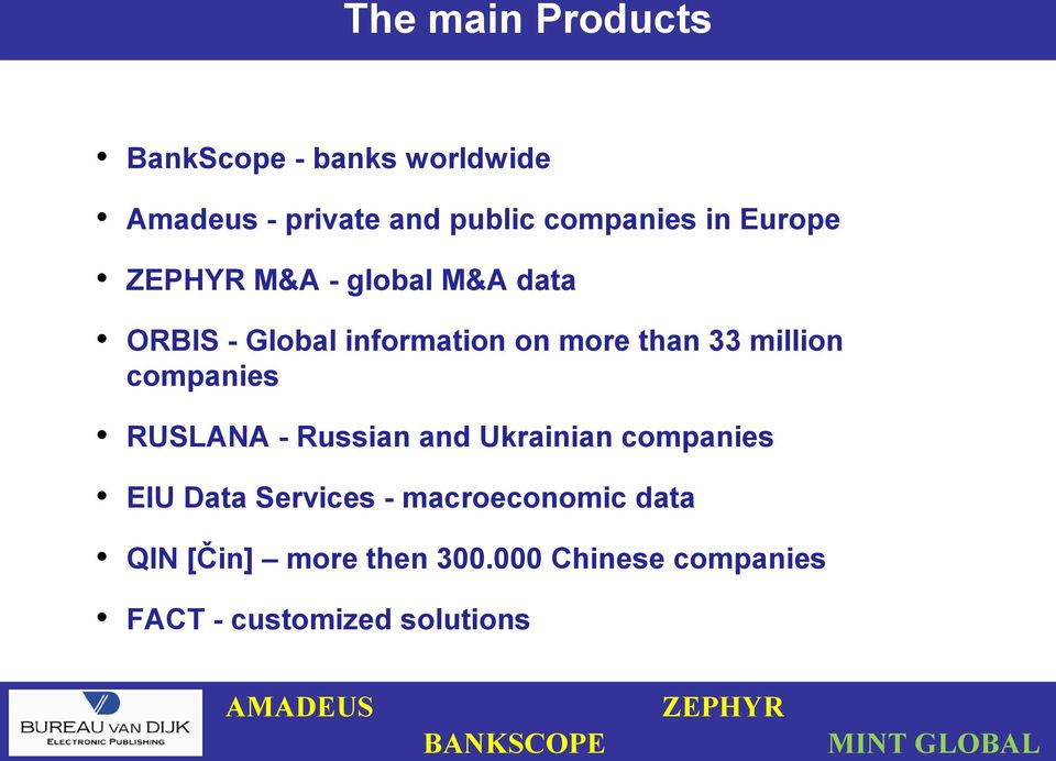 companies RUSLANA - Russian and Ukrainian companies EIU Data Services - macroeconomic data