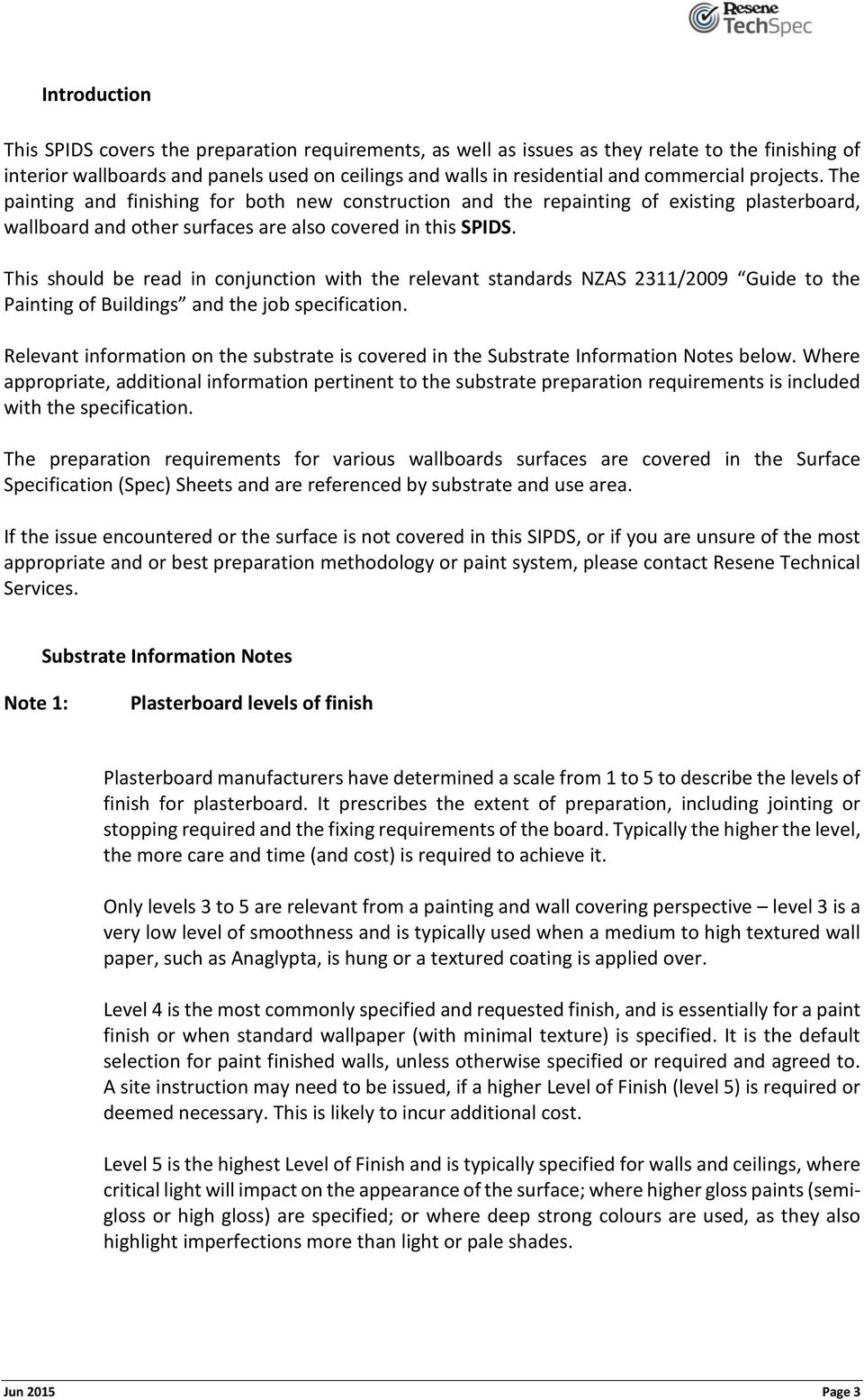 This should be read in conjunction with the relevant standards NZAS 2311/2009 Guide to the Painting of Buildings and the job specification.