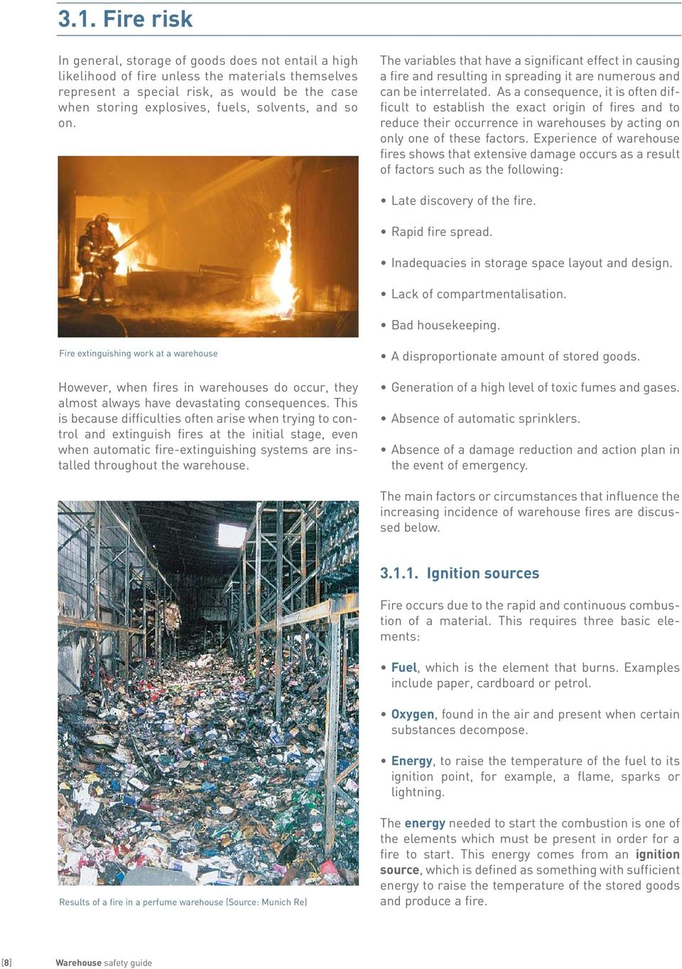 As a consequence, it is often difficult to establish the exact origin of fires and to reduce their occurrence in warehouses by acting on only one of these factors.